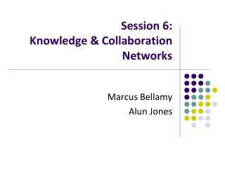 Session  6 :  Knowledge & Collaboration Networks