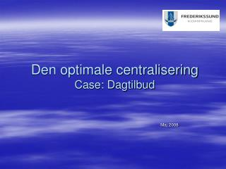 Den optimale centralisering Case: Dagtilbud