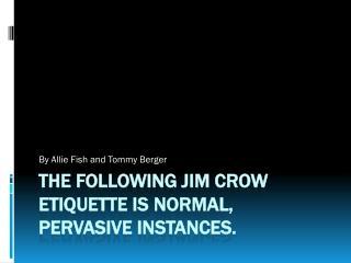 The following Jim Crow etiquette is normal, pervasive instances.