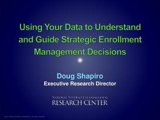 Using Your Data to Understand and Guide Strategic Enrollment Management Decisions