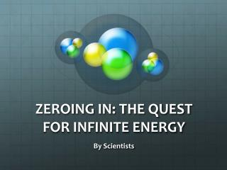 ZEROING IN: THE QUEST FOR INFINITE ENERGY