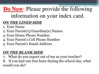 Do Now :  Please provide the following information on your index card.