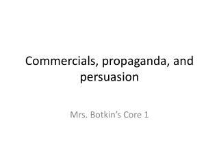 Commercials, propaganda, and persuasion