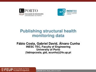 Publishing structural health monitoring data Fábio Costa, Gabriel David, Álvaro Cunha