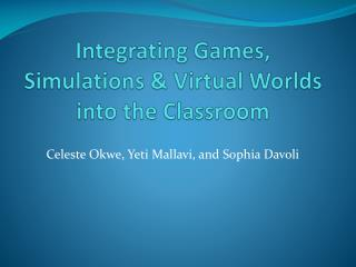 Integrating Games, Simulations & Virtual Worlds into the Classroom