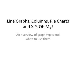 Line Graphs, Columns, Pie Charts and X-Y, Oh My!
