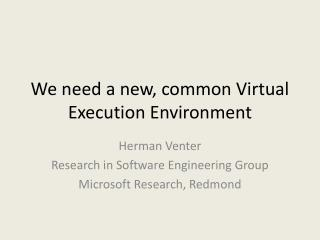 We need a new, common Virtual Execution Environment