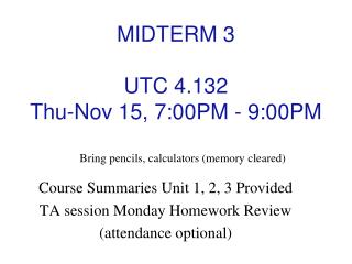 MIDTERM 3  UTC  4.132  Thu-Nov 15,  7:00PM - 9:00PM