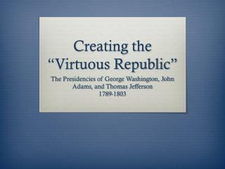 Creating the �Virtuous Republic�