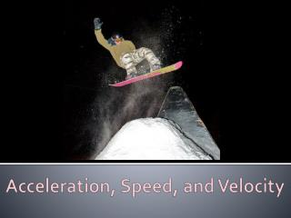 Acceleration, Speed, and Velocity