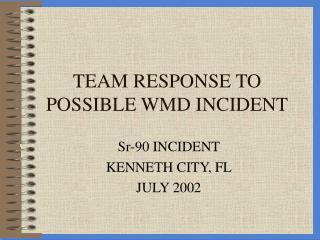 TEAM RESPONSE TO POSSIBLE WMD INCIDENT