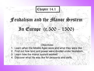 Feudalism and the Manor System In Europe  (c.500 – 1500)