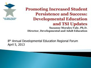 8 th  Annual Developmental Education Regional Forum April 5, 2013