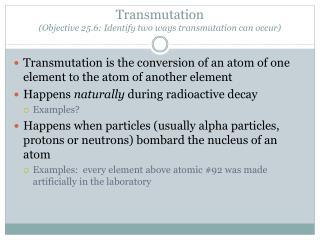 Transmutation  ( Objective 25.6: Identify two ways transmutation can  occur)
