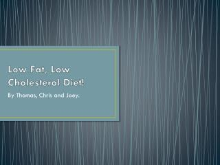 Low Fat, Low Cholesterol Diet!