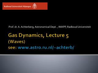 Gas Dynamics, Lecture 5 (Waves) see:  astro.ru.nl/~achterb/