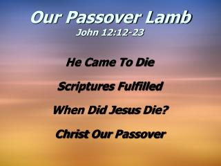 He Came To Die Scriptures Fulfilled When Did Jesus  Die? Christ  Our  Passover