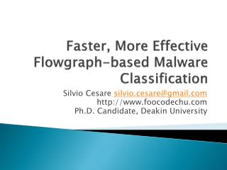 Faster, More Effective  Flowgraph -based Malware Classification