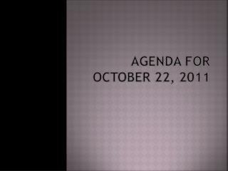 Agenda for October 22, 2011