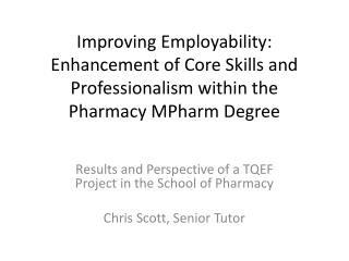 Results and Perspective of a TQEF Project in the School of Pharmacy Chris Scott, Senior Tutor