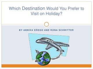 Which  Destination  Would You Prefer to Visit on Holiday?