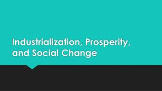 Industrialization, Prosperity, and Social Change