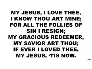 MY JESUS, I LOVE THEE, I KNOW THOU ART MINE; FOR ALL THE FOLLIES OF SIN I RESIGN;