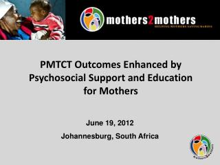 PMTCT Outcomes Enhanced by Psychosocial Support and Education for Mothers
