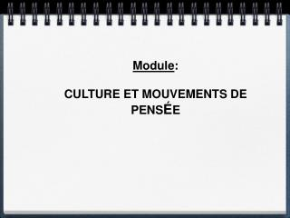 Module :  CULTURE  ET MOUVEMENTS DE PENS É E