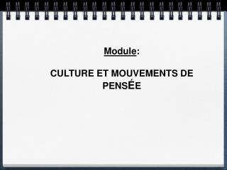 Module :  CULTURE  ET MOUVEMENTS DE PENS É E