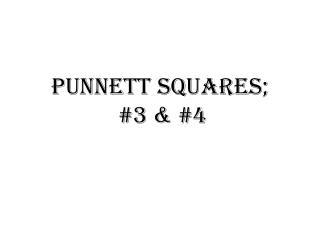 Punnett  Squares;  #3 & #4