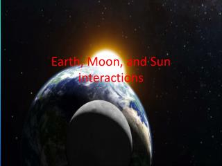 Earth, Moon, and Sun interactions