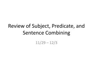 Review of Subject, Predicate, and Sentence Combining