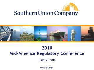 2010 Mid-America Regulatory Conference June 9, 2010