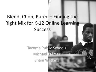 Blend, Chop, Puree � Finding the Right Mix for K-12 Online Learning Success
