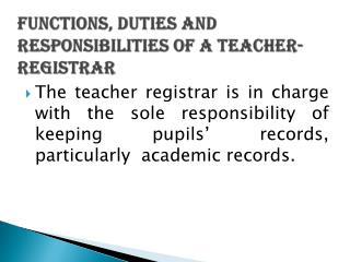 Functions, duties and Responsibilities of a Teacher-Registrar