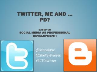 Twitter, Me and … PD? Based on SOCIAL  MEDIA AS PROFESSIONAL  DEVELOPMENT: