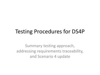 Testing Procedures for  DS4P