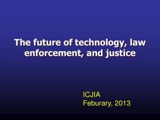 The future of technology, law enforcement, and justice