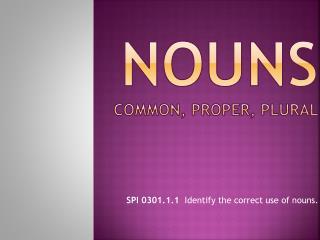 NOUNS Common, PROPER, Plural