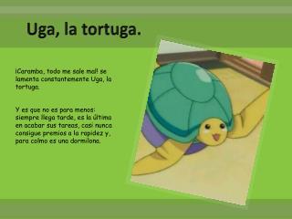 Uga, la tortuga.