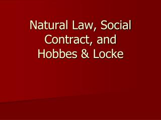 Natural Law, Social Contract, and  Hobbes & Locke