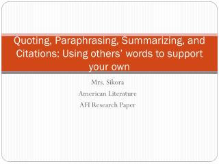 Quoting, Paraphrasing, Summarizing, and Citations: Using others' words to support your own