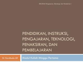 Pendidikan ,  Instruksi ,  Pengajaran ,  Teknologi ,  Penaksiran ,  dan Pembelajaran