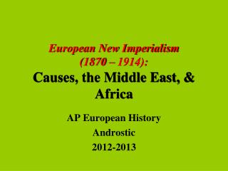 European New Imperialism (1870 � 1914): Causes, the Middle East, & Africa