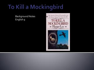 to kill a mocking bird background To kill a mockingbird was inspired by harper lee's childhood in alabama her father was a lawyer who represented two black men accused of murder and when she was ten years old a white women accused a black man of raping her in a nearby town.