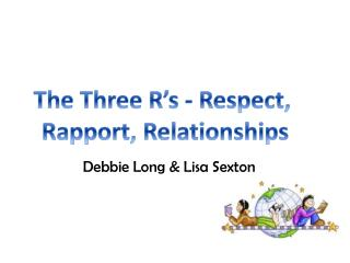 The Three  R's -  Respect,  Rapport, Relationships