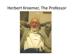 Herbert  Kroemer , The Professor