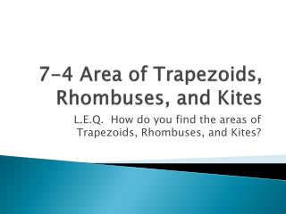 7-4 Area of Trapezoids, Rhombuses, and  Kites