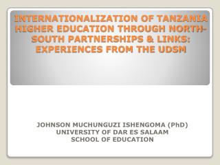 JOHNSON MUCHUNGUZI ISHENGOMA (PhD)  UNIVERSITY OF DAR ES SALAAM SCHOOL OF EDUCATION